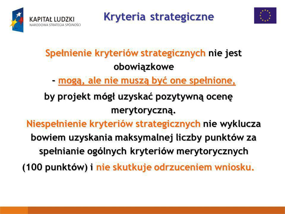 Kryteria strategiczne Spełnienie kryteriów strategicznych nie jest obowiązkowe - mogą, ale nie muszą być one spełnione, by projekt m ó gł uzyskać pozy