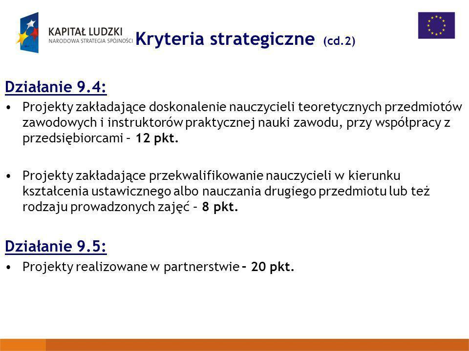 Kryteria strategiczne (cd.2) Działanie 9.4: Projekty zakładające doskonalenie nauczycieli teoretycznych przedmiotów zawodowych i instruktorów praktycz