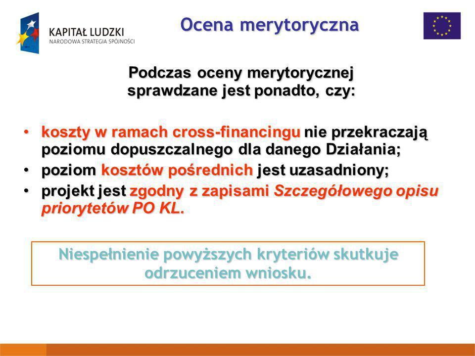 Ocena merytoryczna Podczas oceny merytorycznej sprawdzane jest ponadto, czy: koszty w ramach cross-financingu nie przekraczają poziomu dopuszczalnego