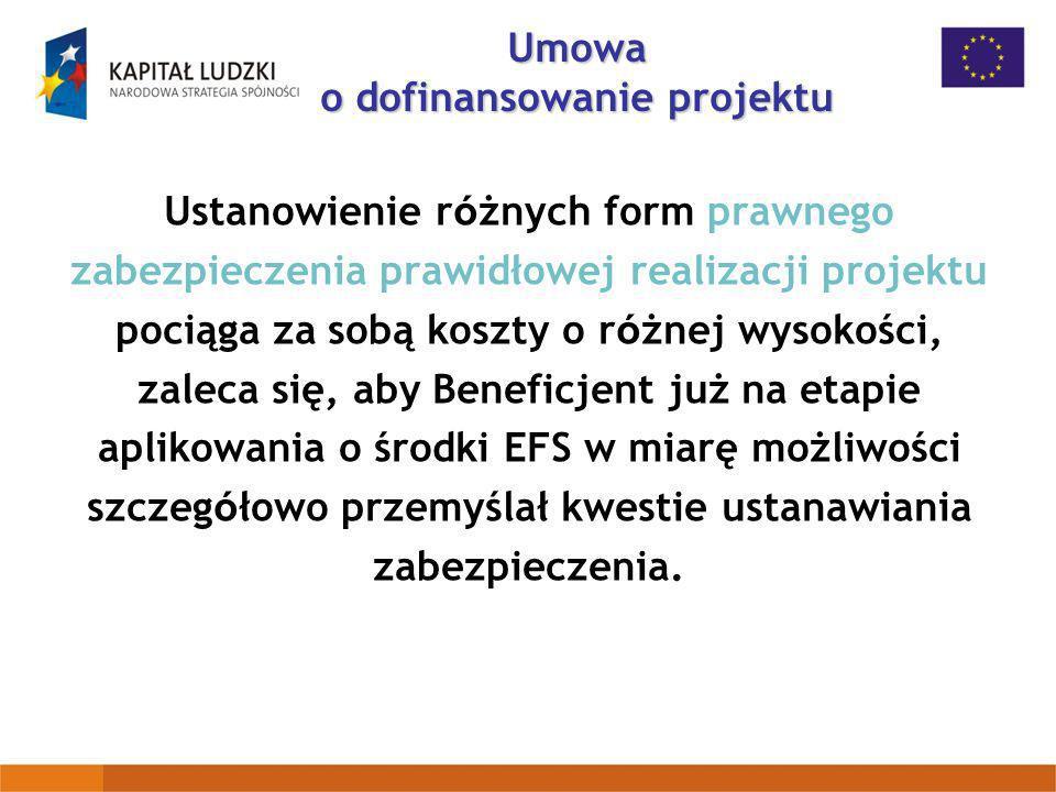 Ustanowienie r ó żnych form prawnego zabezpieczenia prawidłowej realizacji projektu pociąga za sobą koszty o r ó żnej wysokości, zaleca się, aby Benef