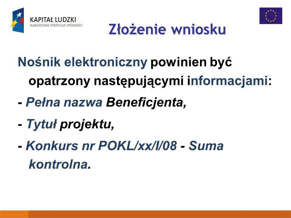 Złożenie wniosku Nośnik elektroniczny powinien być opatrzony następującymi informacjami: - Pełna nazwa Beneficjenta, - Tytuł projektu, - Konkurs nr PO
