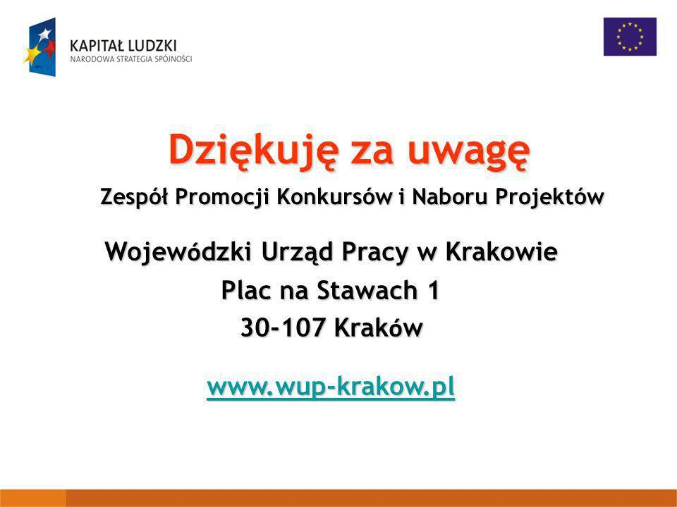 Dziękuję za uwagę Zespół Promocji Konkursów i Naboru Projektów Wojew ó dzki Urząd Pracy w Krakowie Plac na Stawach 1 30-107 Krak ó w www.wup-krakow.pl
