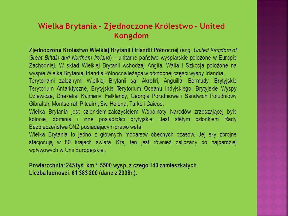 Wielka Brytania – Zjednoczone Królestwo – United Kongdom Zjednoczone Królestwo Wielkiej Brytanii i Irlandii Północnej (ang. United Kingdom of Great Br
