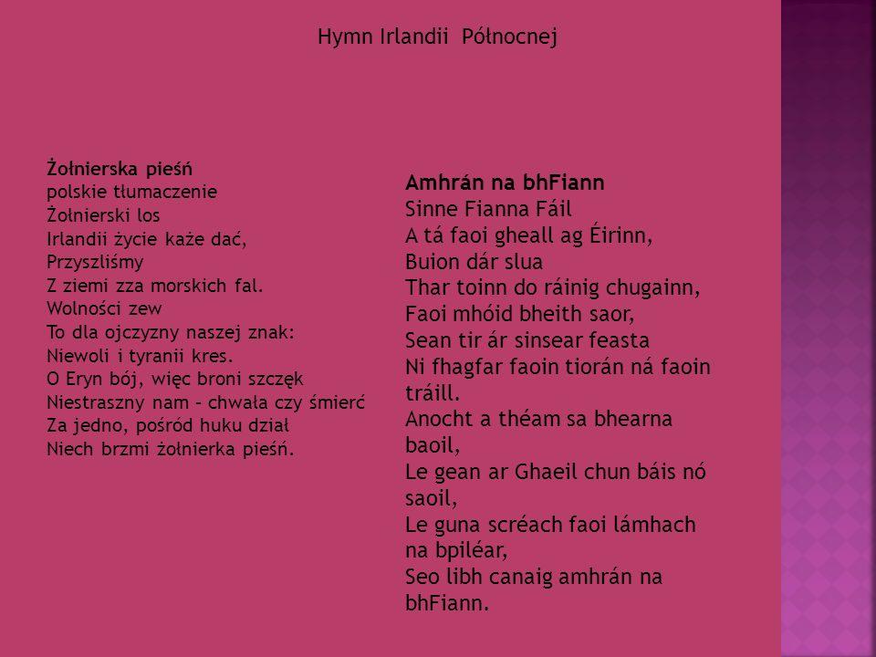 Hymn Irlandii Północnej Żołnierska pieśń polskie tłumaczenie Żołnierski los Irlandii życie każe dać, Przyszliśmy Z ziemi zza morskich fal. Wolności ze