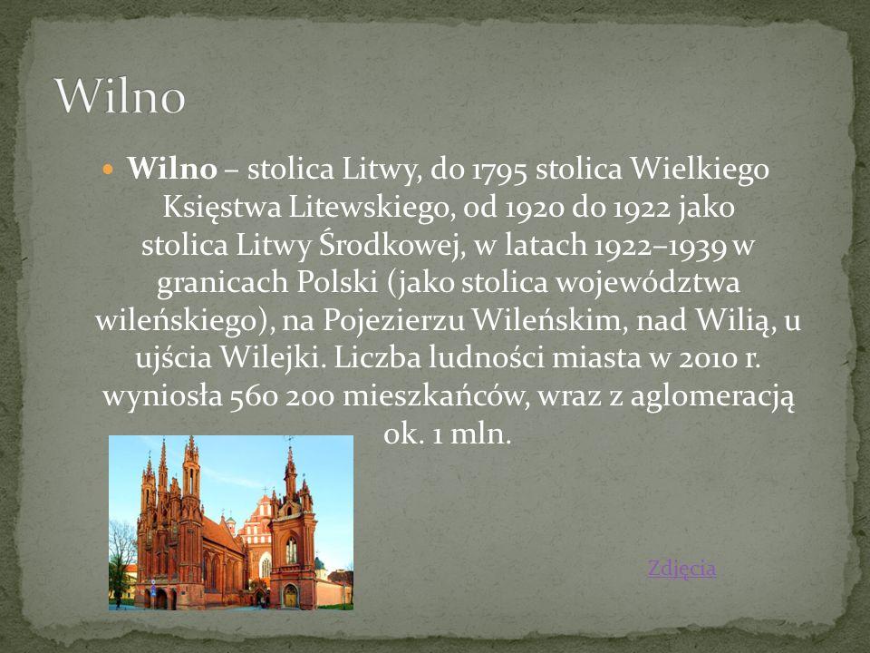 Wilno – stolica Litwy, do 1795 stolica Wielkiego Księstwa Litewskiego, od 1920 do 1922 jako stolica Litwy Środkowej, w latach 1922–1939 w granicach Po