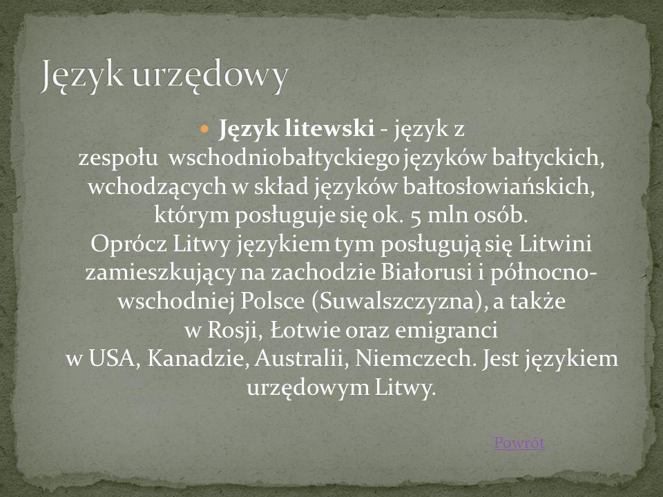 Język litewski - język z zespołu wschodniobałtyckiego języków bałtyckich, wchodzących w skład języków bałtosłowiańskich, którym posługuje się ok. 5 ml