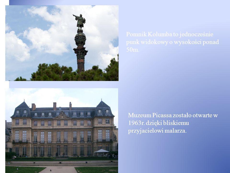 Pomnik Kolumba to jednocześnie punk widokowy o wysokości ponad 50m. Muzeum Picassa zostało otwarte w 1963r. dzięki bliskiemu przyjacielowi malarza.