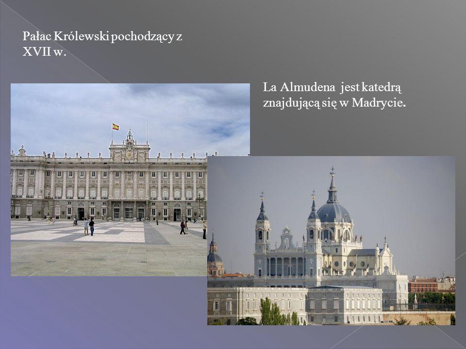 Pałac Królewski pochodzący z XVII w. La Almudena jest katedrą znajdującą się w Madrycie.
