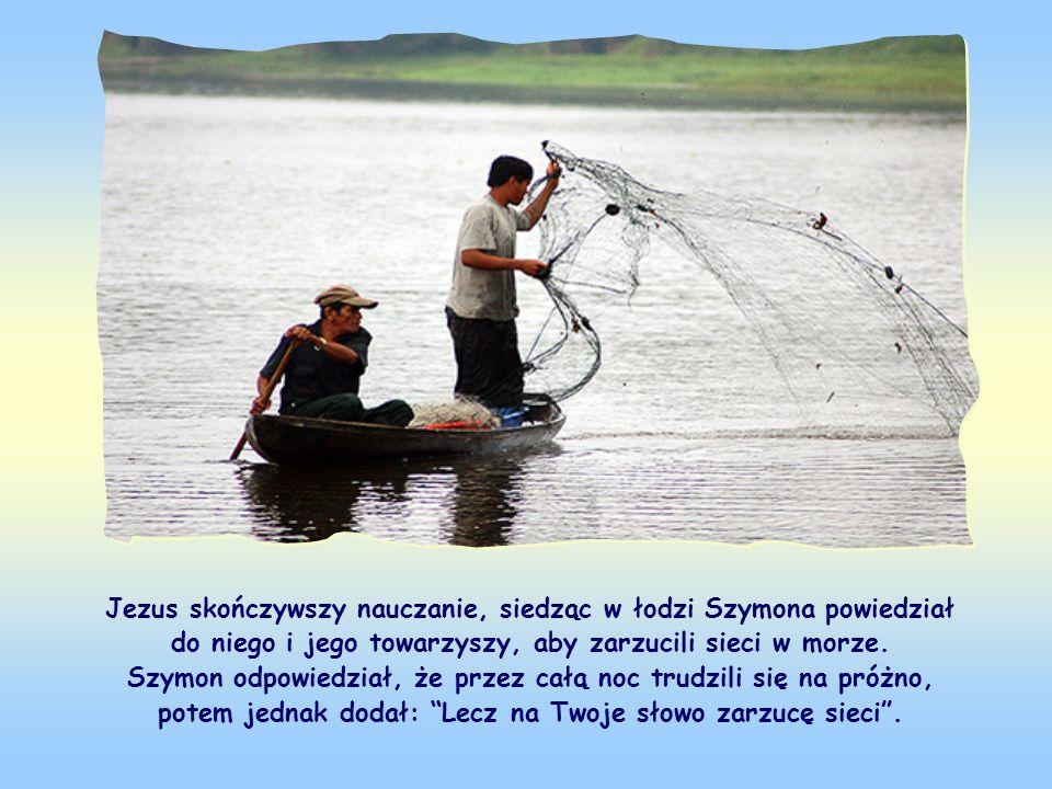 Jezus skończywszy nauczanie, siedząc w łodzi Szymona powiedział do niego i jego towarzyszy, aby zarzucili sieci w morze.