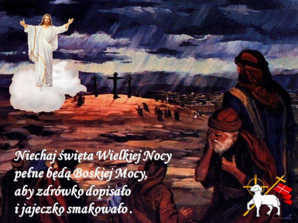 Kiedy Wielka Noc nastanie życzę na Zmartwychwstanie dużo szczęścia i radości, które niechaj zawsze gości w dobrym sercu, w jasnej duszy i niechaj wszystkie żale zagłuszy
