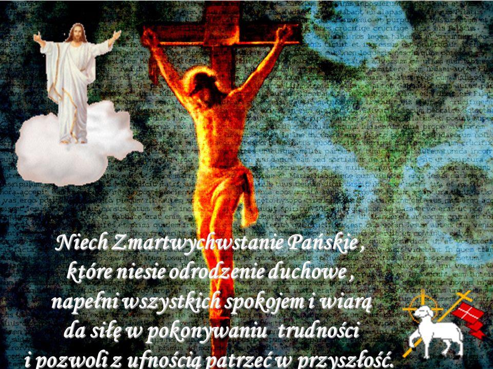 Niechaj święta Wielkiej Nocy pełne będą Boskiej Mocy, aby zdrówko dopisało i jajeczko smakowało.
