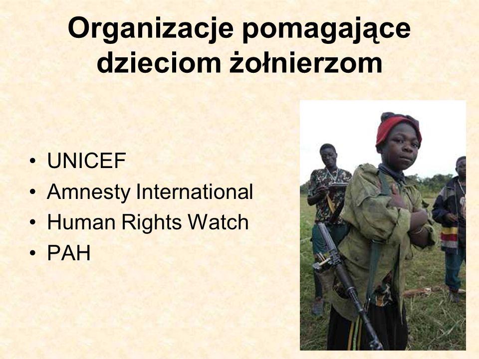 Organizacje pomagające dzieciom żołnierzom UNICEF Amnesty International Human Rights Watch PAH