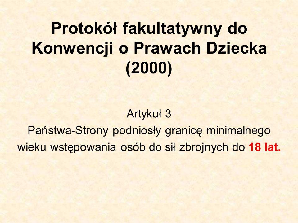 Protokół fakultatywny do Konwencji o Prawach Dziecka (2000) Artykuł 3 Państwa-Strony podniosły granicę minimalnego wieku wstępowania osób do sił zbrojnych do 18 lat.