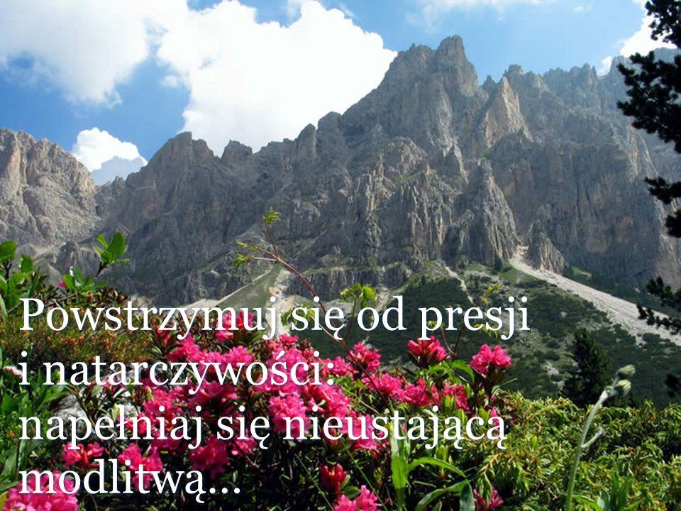 Powstrzymuj się od presji i natarczywości: napełniaj się nieustającą modlitwą… Powstrzymuj się od presji i natarczywości: napełniaj się nieustającą mo
