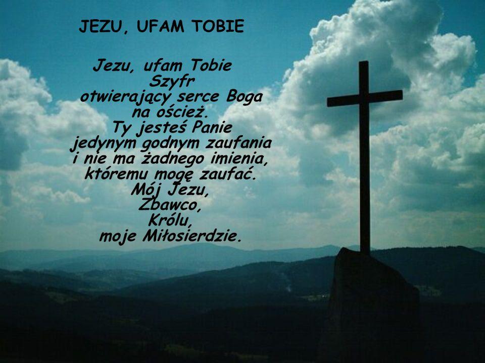 JEZU, UFAM TOBIE Jezu, ufam Tobie Szyfr otwierający serce Boga na oścież.