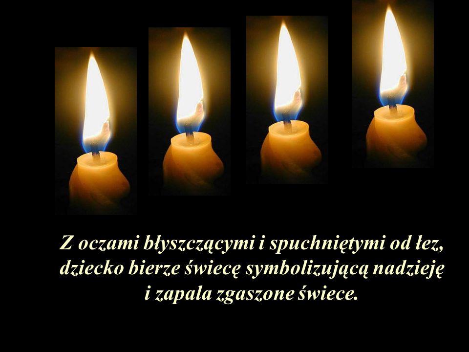 Czwarta świeca z zatroskaniem mówi: NIE BÓJ SIĘ, NIE PŁACZ: DOPÓKI JA JESTEM ZAPALONA, MOŻEMY ZAWSZE ROZPALIĆ NA NOWO TRZY POZOSTAŁE ŚWIECE: Ja jestem NADZIEJA