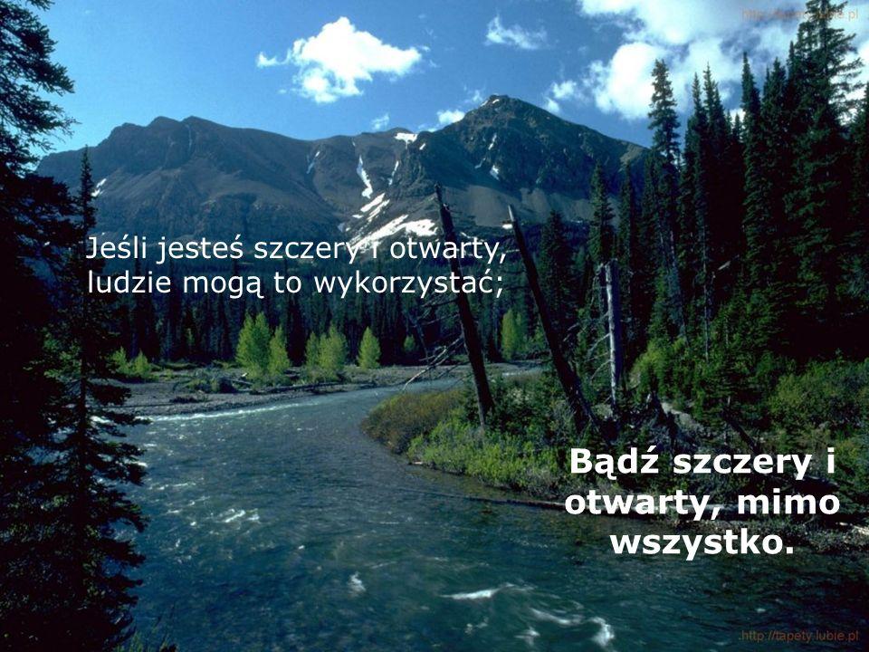 Jeśli jesteś szczery i otwarty, ludzie mogą to wykorzystać; Bądź szczery i otwarty, mimo wszystko.