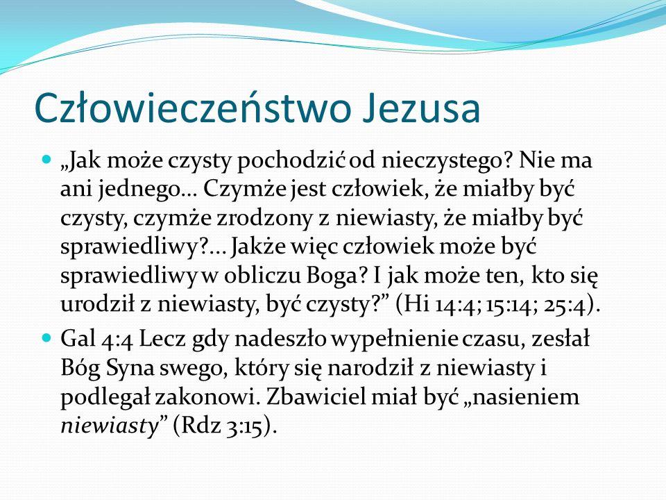 Człowieczeństwo Jezusa Jak może czysty pochodzić od nieczystego? Nie ma ani jednego… Czymże jest człowiek, że miałby być czysty, czymże zrodzony z nie