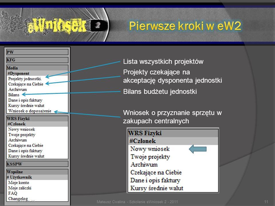 Lista wszystkich projektów Projekty czekające na akceptację dysponenta jednostki Wniosek o przyznanie sprzętu w zakupach centralnych Bilans budżetu jednostki 2011-01-1511Mateusz Cwalina - Szkolenie eWniosek 2 - 2011