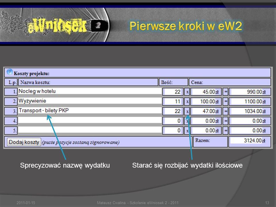 Sprecyzować nazwę wydatkuStarać się rozbijać wydatki ilościowe 2011-01-1513Mateusz Cwalina - Szkolenie eWniosek 2 - 2011
