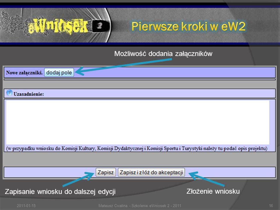 Możliwość dodania załączników Zapisanie wniosku do dalszej edycji Złożenie wniosku 2011-01-1516Mateusz Cwalina - Szkolenie eWniosek 2 - 2011