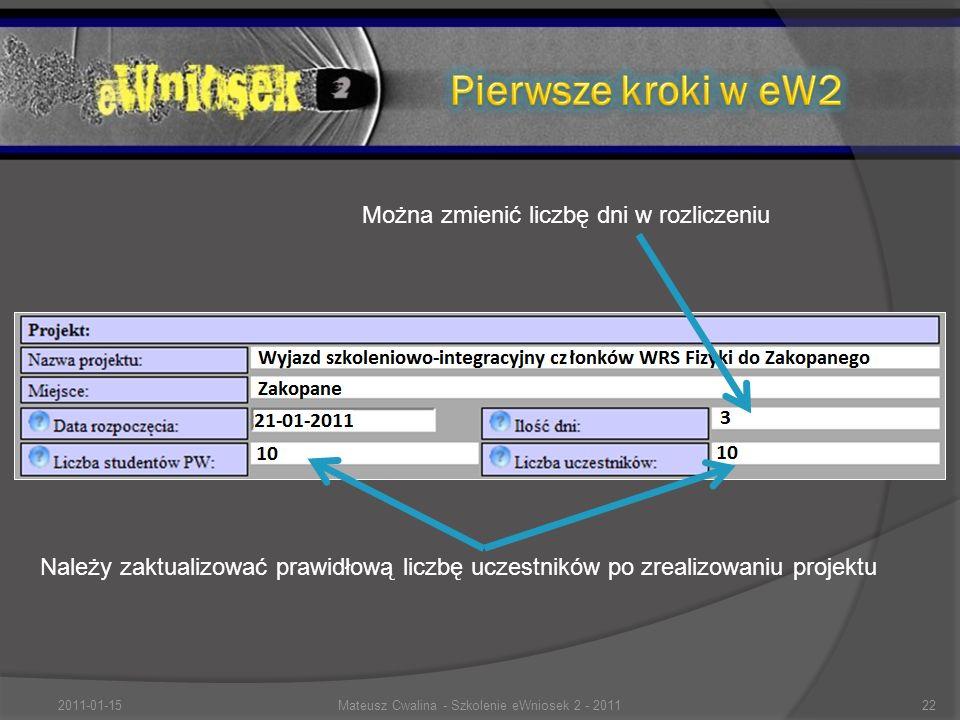 Można zmienić liczbę dni w rozliczeniu Należy zaktualizować prawidłową liczbę uczestników po zrealizowaniu projektu 2011-01-1522Mateusz Cwalina - Szkolenie eWniosek 2 - 2011