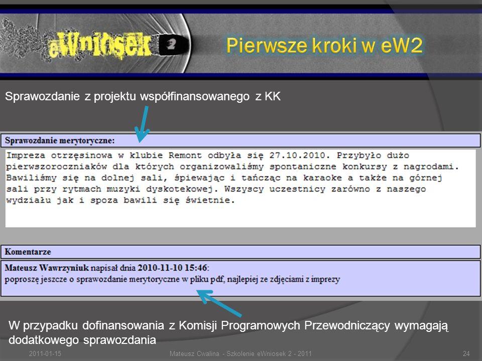 Krótka informacja o zrealizowanym projekcie W przypadku dofinansowania z Komisji Programowych Przewodniczący wymagają dodatkowego sprawozdania Sprawozdanie z projektu współfinansowanego z KK 2011-01-1524Mateusz Cwalina - Szkolenie eWniosek 2 - 2011