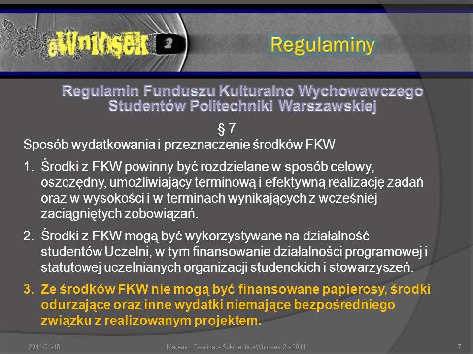 § 7 Sposób wydatkowania i przeznaczenie środków FKW 1.Środki z FKW powinny być rozdzielane w sposób celowy, oszczędny, umożliwiający terminową i efektywną realizację zadań oraz w wysokości i w terminach wynikających z wcześniej zaciągniętych zobowiązań.