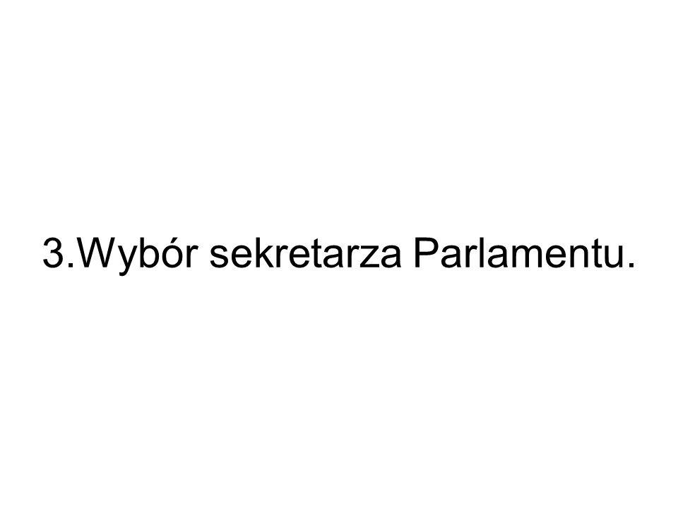 3.Wybór sekretarza Parlamentu.