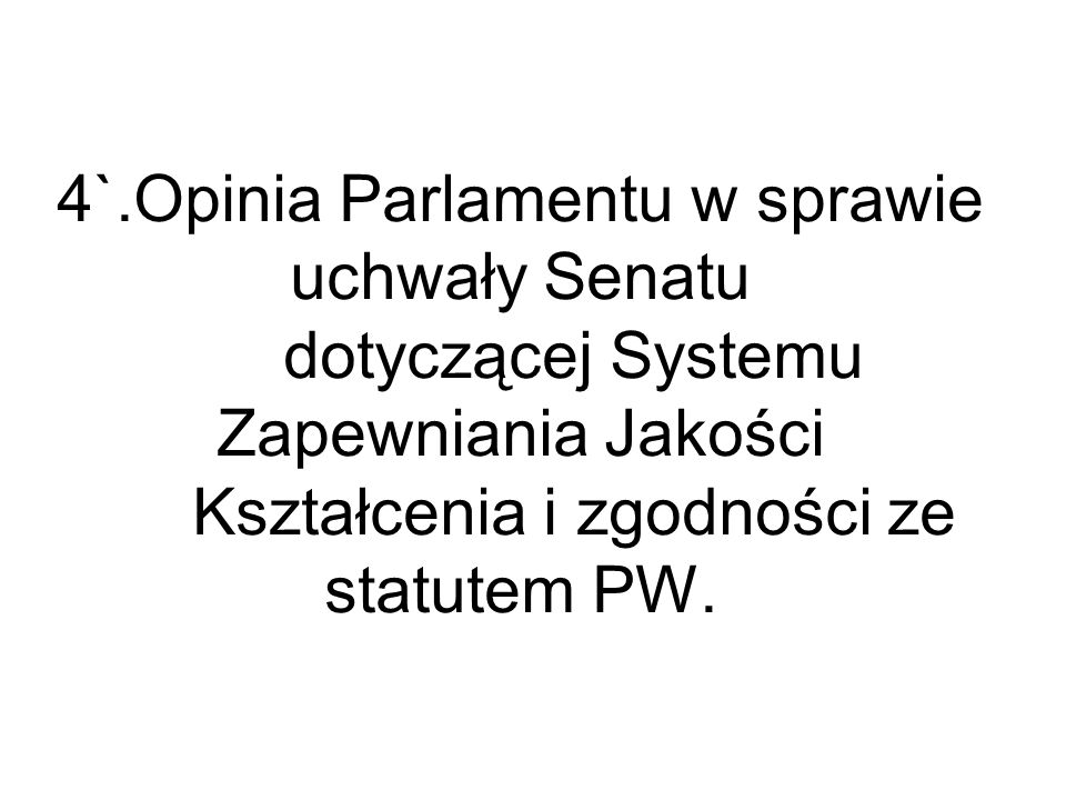 4`.Opinia Parlamentu w sprawie uchwały Senatu dotyczącej Systemu Zapewniania Jakości Kształcenia i zgodności ze statutem PW.