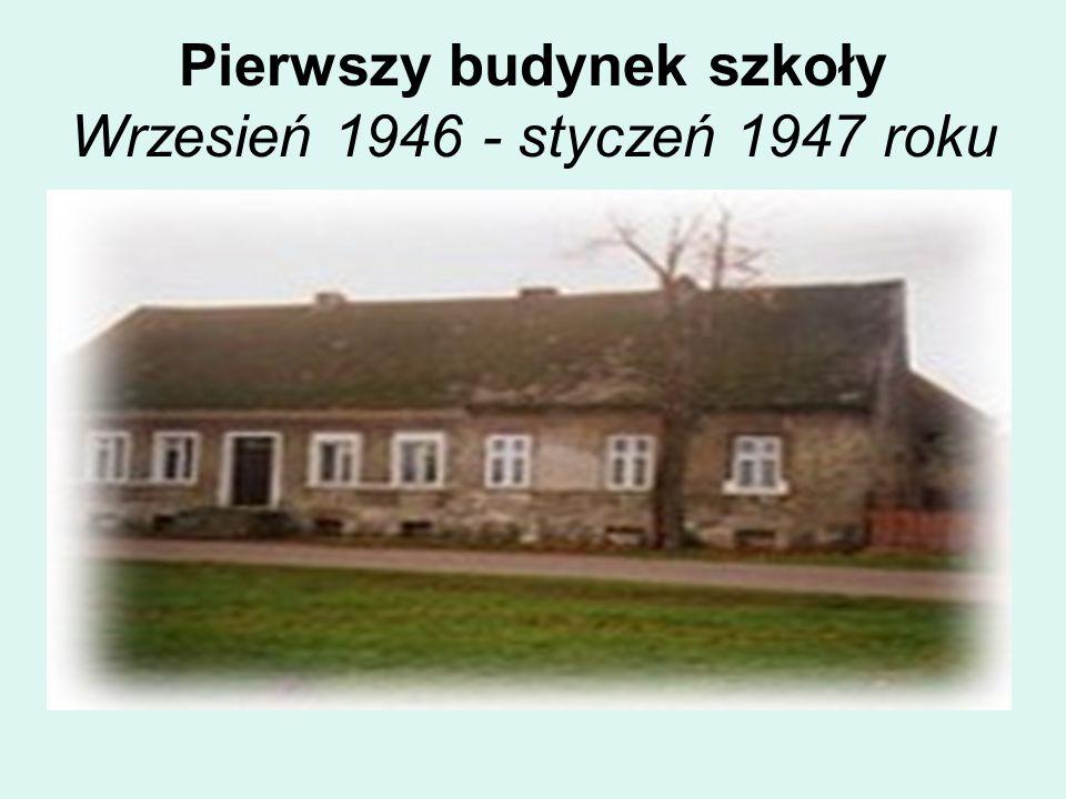 Pierwszy budynek szkoły Wrzesień 1946 - styczeń 1947 roku