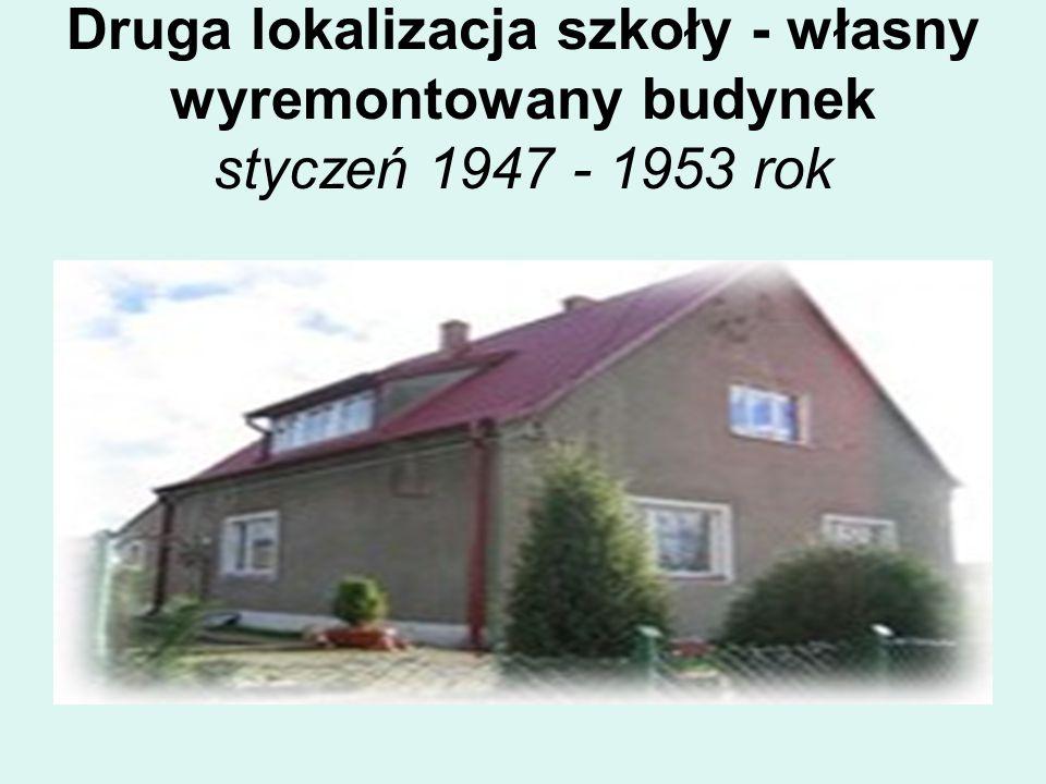 Druga lokalizacja szkoły - własny wyremontowany budynek styczeń 1947 - 1953 rok