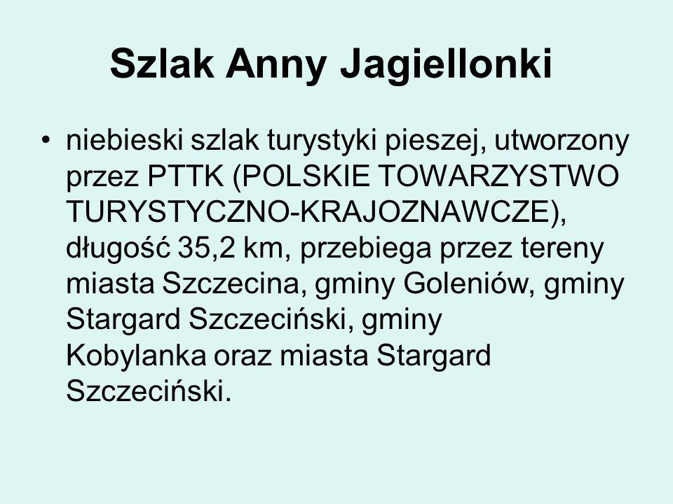 Szlak Anny Jagiellonki niebieski szlak turystyki pieszej, utworzony przez PTTK (POLSKIE TOWARZYSTWO TURYSTYCZNO-KRAJOZNAWCZE), długość 35,2 km, przebi