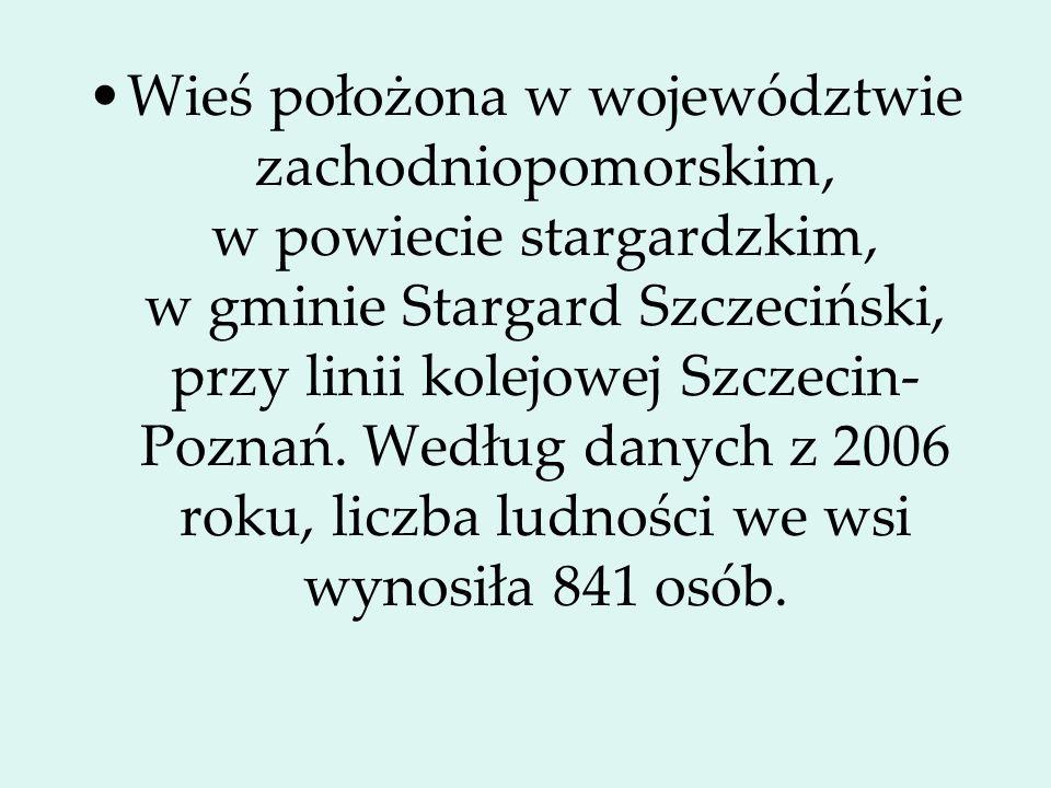 Wieś położona w województwie zachodniopomorskim, w powiecie stargardzkim, w gminie Stargard Szczeciński, przy linii kolejowej Szczecin- Poznań. Według