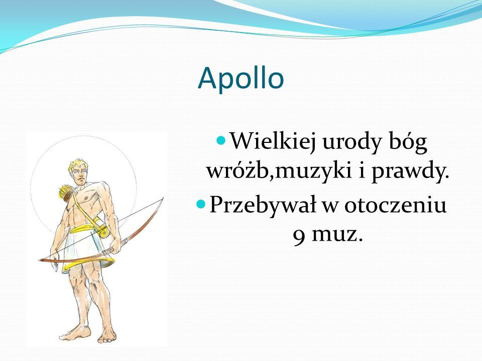 Apollo Wielkiej urody bóg wróżb,muzyki i prawdy. Przebywał w otoczeniu 9 muz.