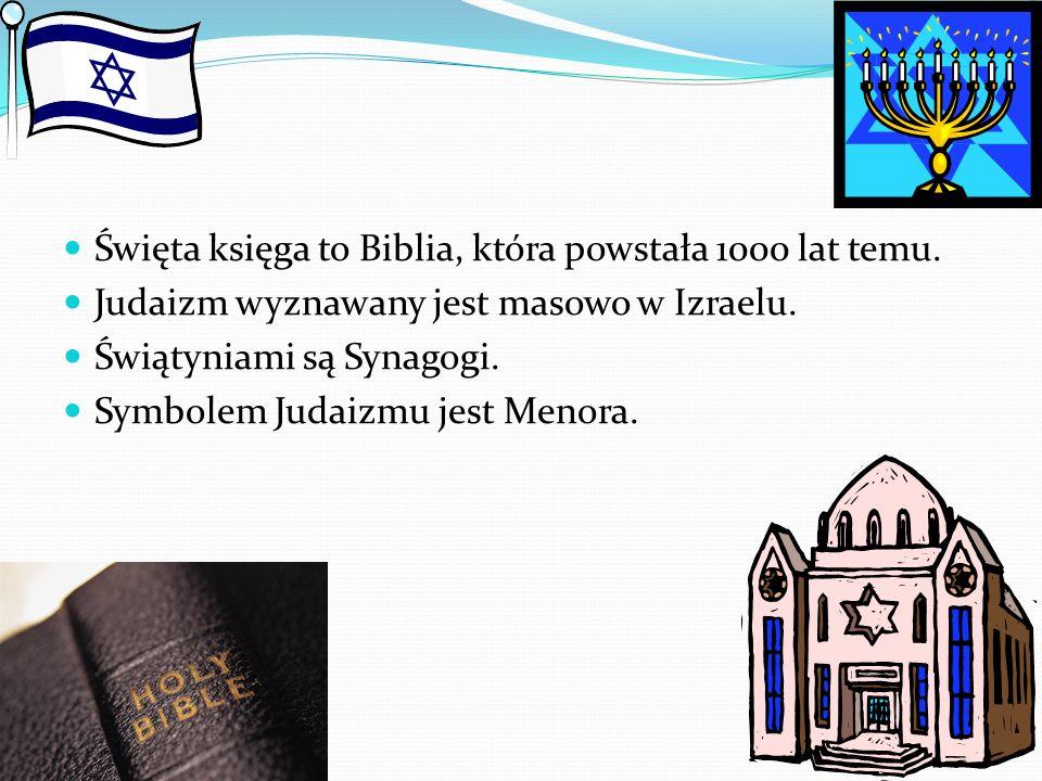 Święta księga to Biblia, która powstała 1000 lat temu. Judaizm wyznawany jest masowo w Izraelu. Świątyniami są Synagogi. Symbolem Judaizmu jest Menora