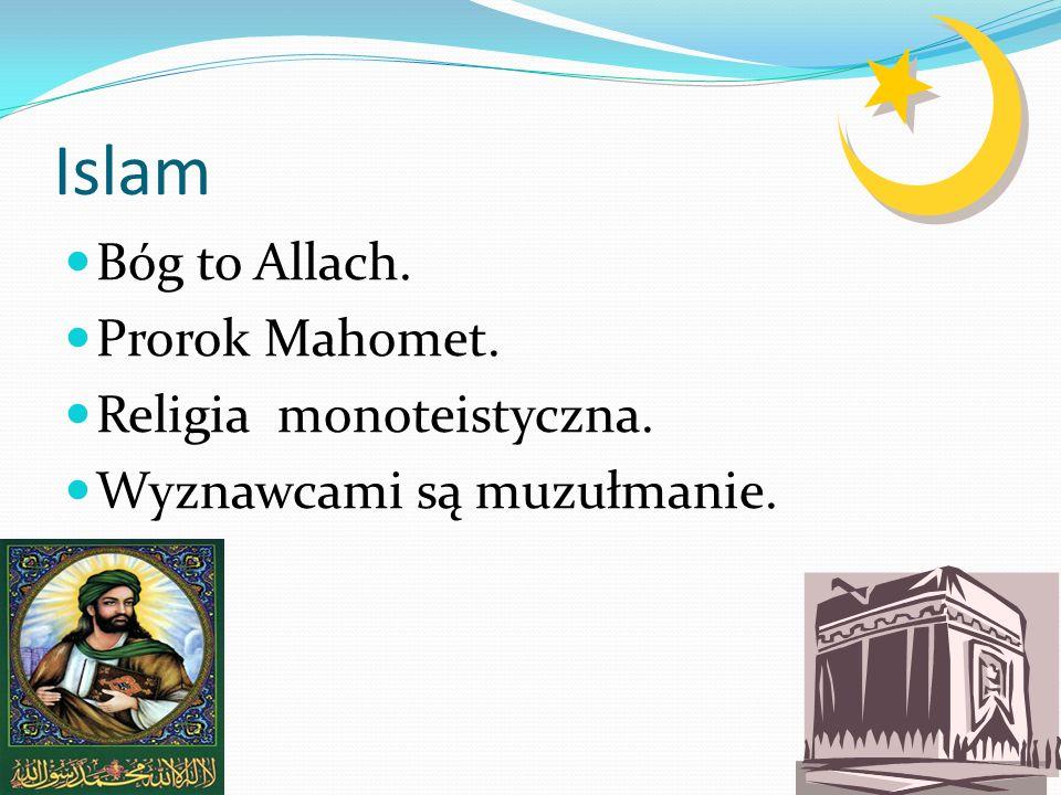 Islam Bóg to Allach. Prorok Mahomet. Religia monoteistyczna. Wyznawcami są muzułmanie.