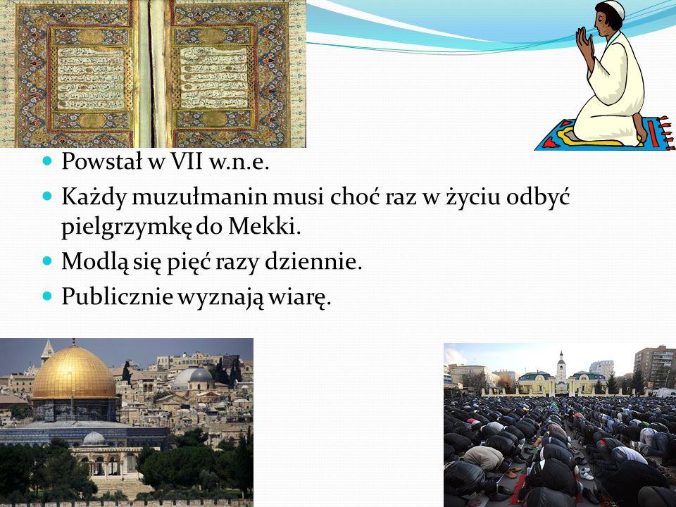 Powstał w VII w.n.e. Każdy muzułmanin musi choć raz w życiu odbyć pielgrzymkę do Mekki. Modlą się pięć razy dziennie. Publicznie wyznają wiarę.