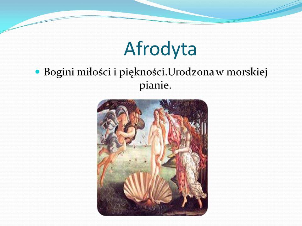 Afrodyta Bogini miłości i piękn0ści.Urodzona w morskiej pianie.