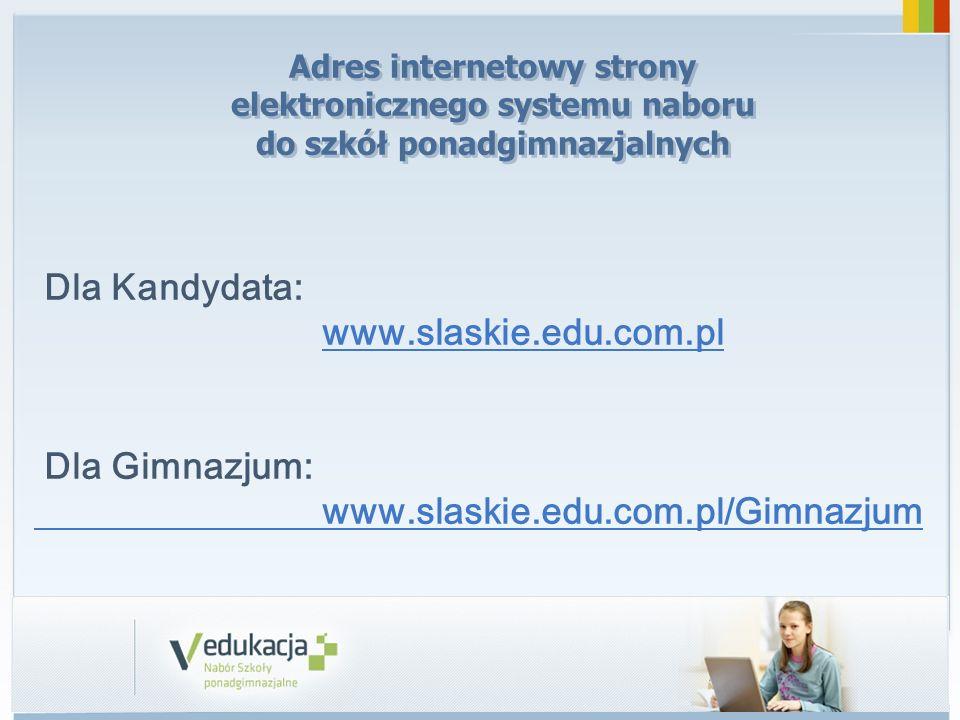 Adres internetowy strony elektronicznego systemu naboru do szkół ponadgimnazjalnych Dla Kandydata: www.slaskie.edu.com.pl Dla Gimnazjum: www.slaskie.e