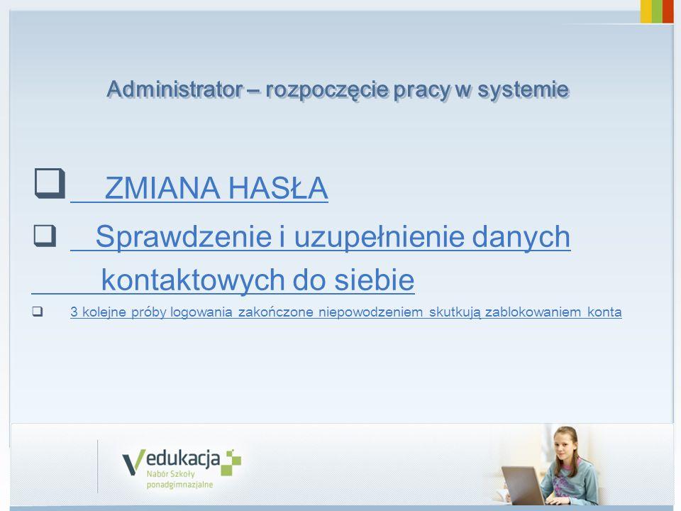 Administrator – rozpoczęcie pracy w systemie ZMIANA HASŁA ZMIANA HASŁA Sprawdzenie i uzupełnienie danych kontaktowych do siebie 3 kolejne próby logowa