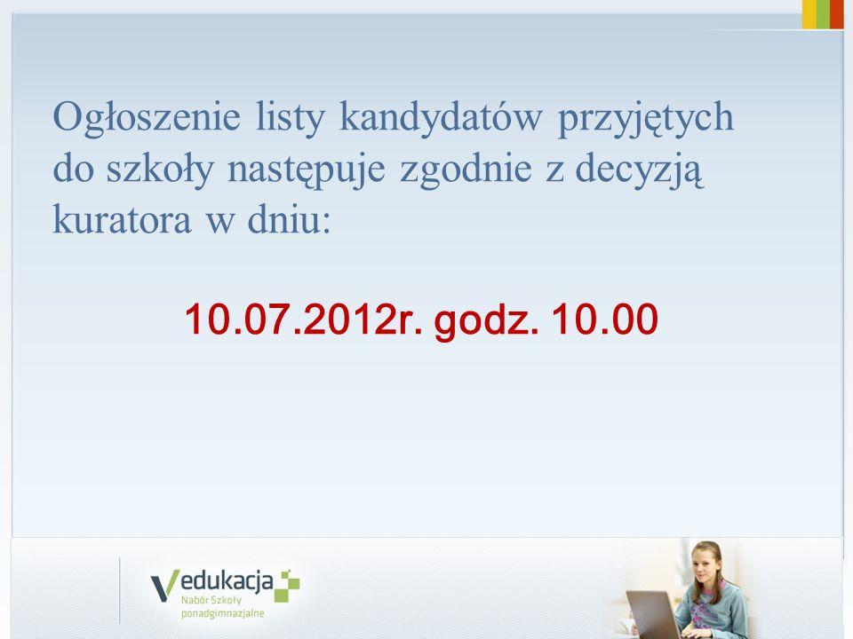Ogłoszenie listy kandydatów przyjętych do szkoły następuje zgodnie z decyzją kuratora w dniu: 10.07.2012r. godz. 10.00