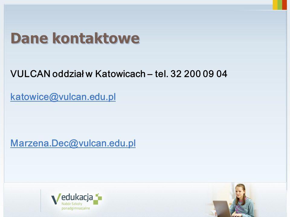 Dane kontaktowe VULCAN oddział w Katowicach – tel. 32 200 09 04 katowice@vulcan.edu.pl Marzena.Dec@vulcan.edu.pl