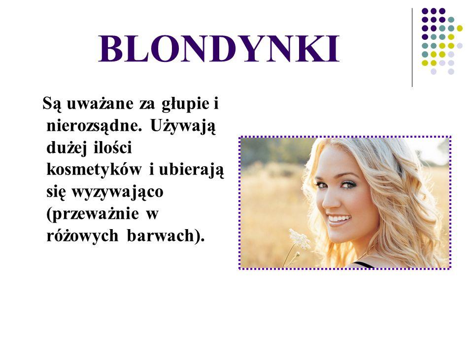 BLONDYNKI Są uważane za głupie i nierozsądne. Używają dużej ilości kosmetyków i ubierają się wyzywająco (przeważnie w różowych barwach).