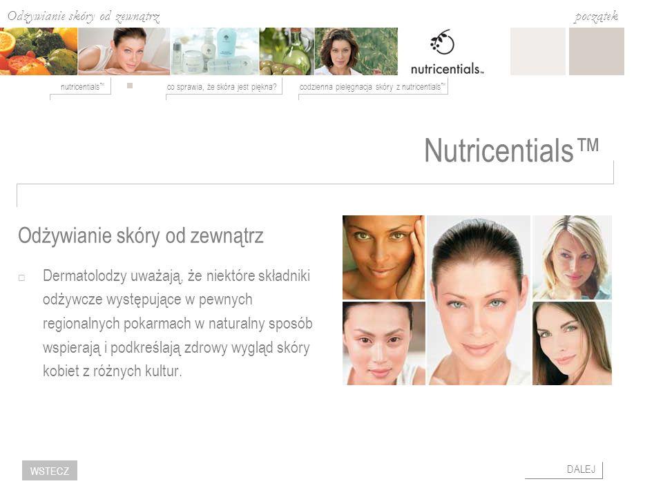 co sprawia, że skóra jest piękna?codzienna pielęgnacja skóry z nutricentials nutricentials początek DALEJ WSTECZ Odżywianie skóry od zewnątrz Nutricentials Naukowcy i eksperci Nu Skin na podstawie badań regionalnych diet z całego świata wyodrębnili składniki odżywcze, których codzienne stosowanie zewnętrzne poprawia wygląd skóry.