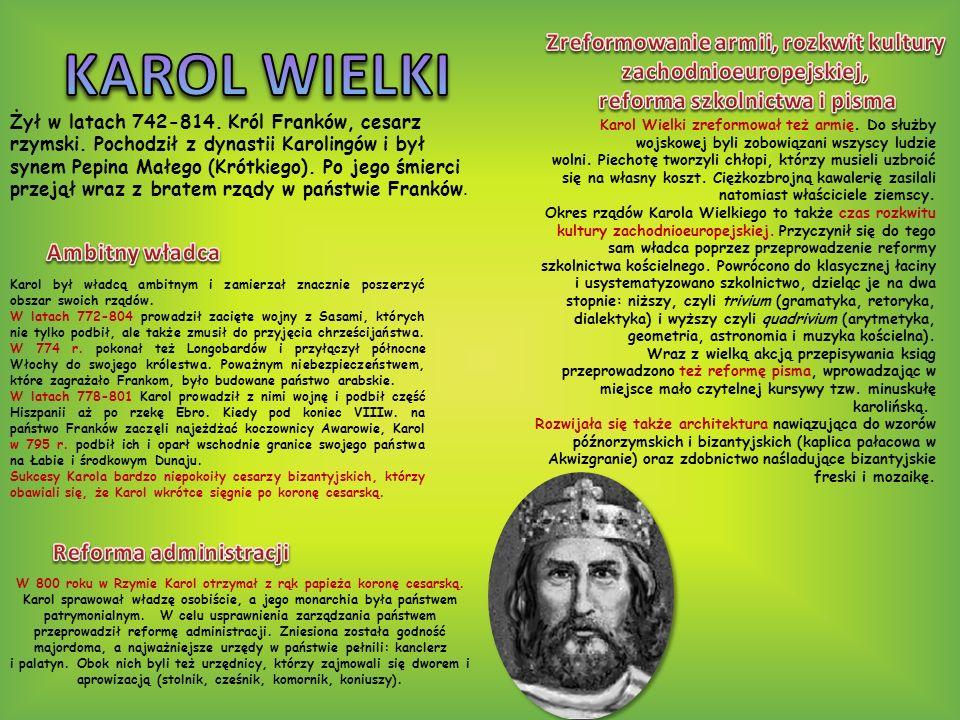 Karol był władcą ambitnym i zamierzał znacznie poszerzyć obszar swoich rządów. W latach 772-804 prowadził zacięte wojny z Sasami, których nie tylko po