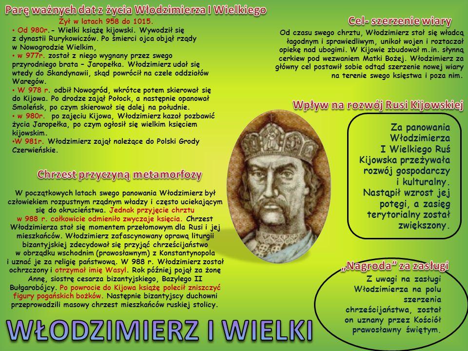 Żył w latach 958 do 1015. Od 980r.- Wielki książę kijowski. Wywodził się z dynastii Rurykowiczów. Po śmierci ojca objął rządy w Nowogrodzie Wielkim, w