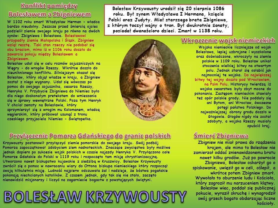 Bolesław Krzywousty urodził się 20 sierpnia 1086 roku. Był synem Władysława I Hermana, księcia Polski oraz Judyty. Miał starszego brata Zbigniewa, z k