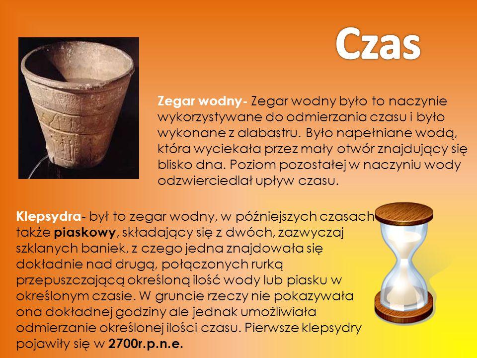 Zegar wodny- Zegar wodny było to naczynie wykorzystywane do odmierzania czasu i było wykonane z alabastru.