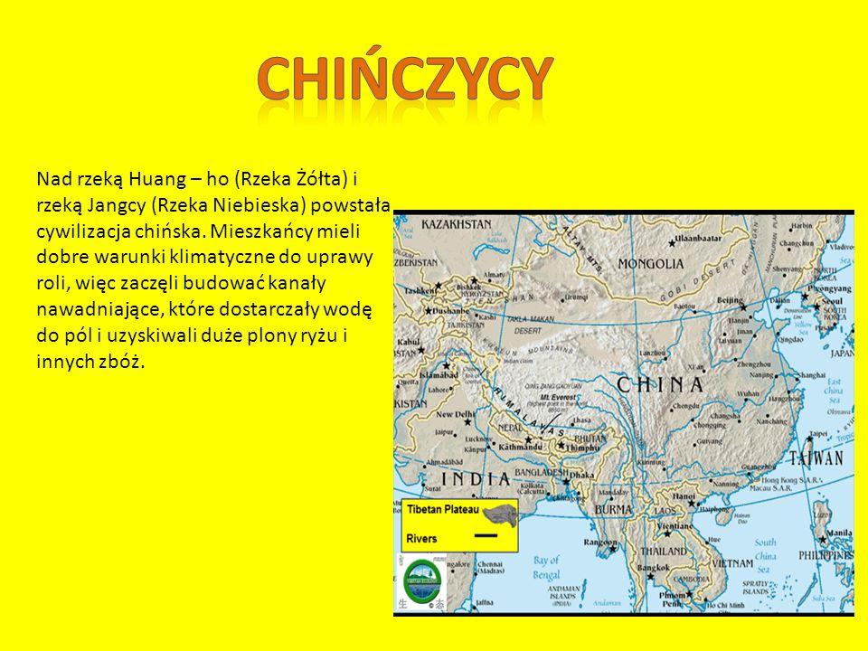 Nad rzeką Huang – ho (Rzeka Żółta) i rzeką Jangcy (Rzeka Niebieska) powstała cywilizacja chińska.